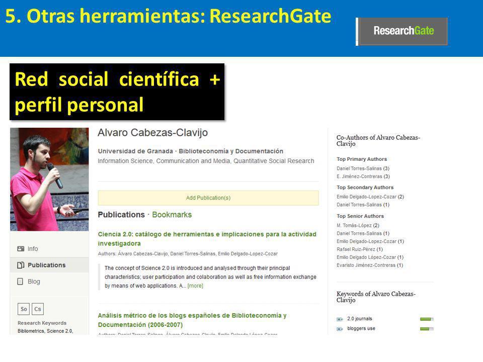 5. Otras herramientas: ResearchGate Red social científica + perfil personal