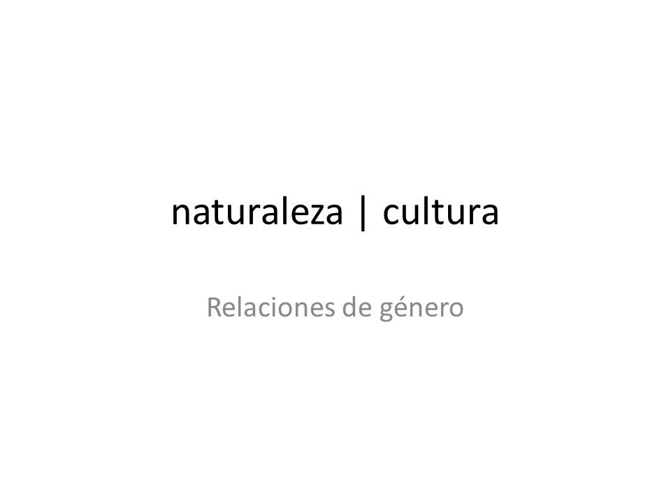 naturaleza | cultura Relaciones de género