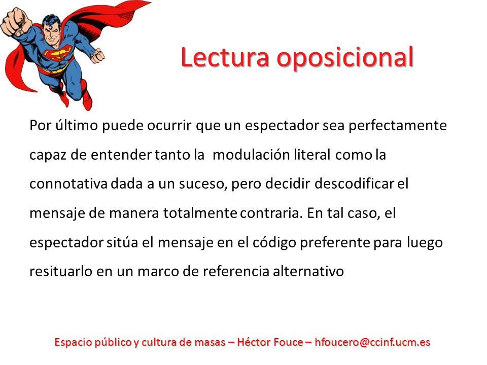 Espacio público y cultura de masas – Héctor Fouce – hfoucero@ccinf.ucm.es Lectura oposicional Por último puede ocurrir que un espectador sea perfectam