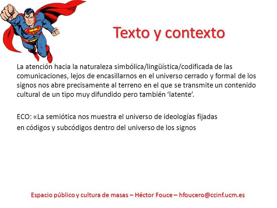 Espacio público y cultura de masas – Héctor Fouce – hfoucero@ccinf.ucm.es Texto y contexto La atención hacia la naturaleza simbólica/lingüística/codif