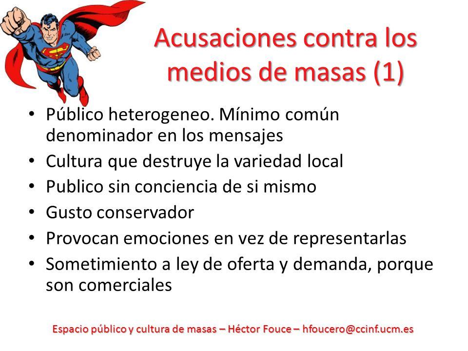 Espacio público y cultura de masas – Héctor Fouce – hfoucero@ccinf.ucm.es Acusaciones contra los medios de masas (1) Público heterogeneo. Mínimo común