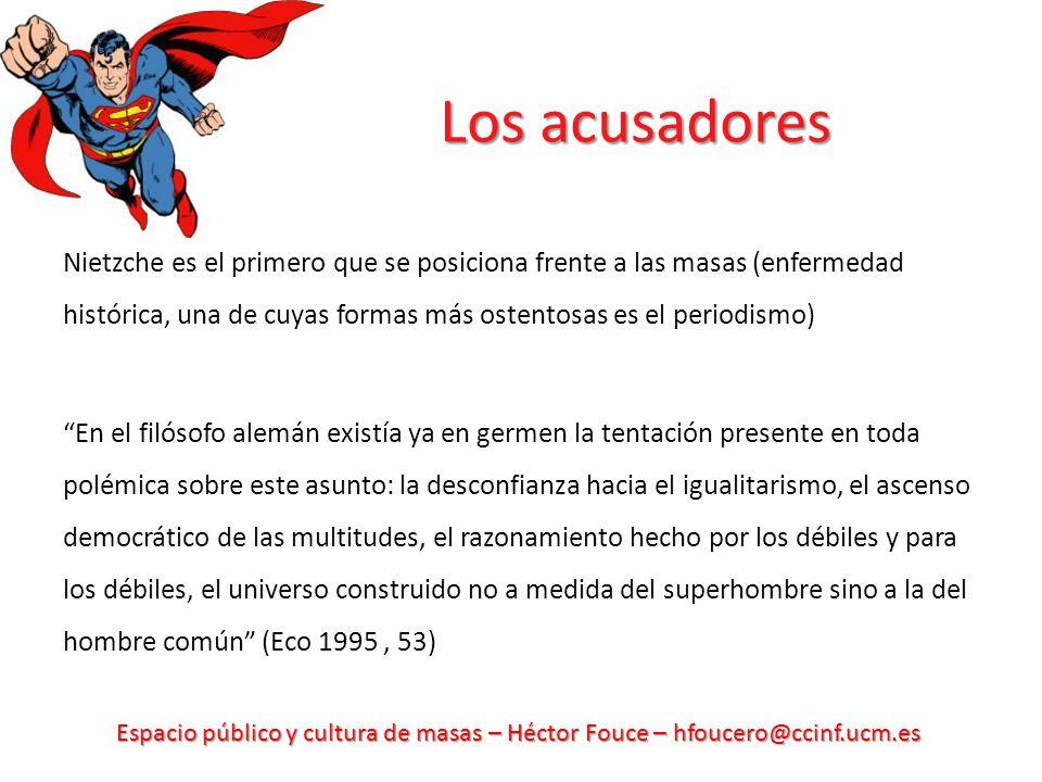 Espacio público y cultura de masas – Héctor Fouce – hfoucero@ccinf.ucm.es Los acusadores Nietzche es el primero que se posiciona frente a las masas (e
