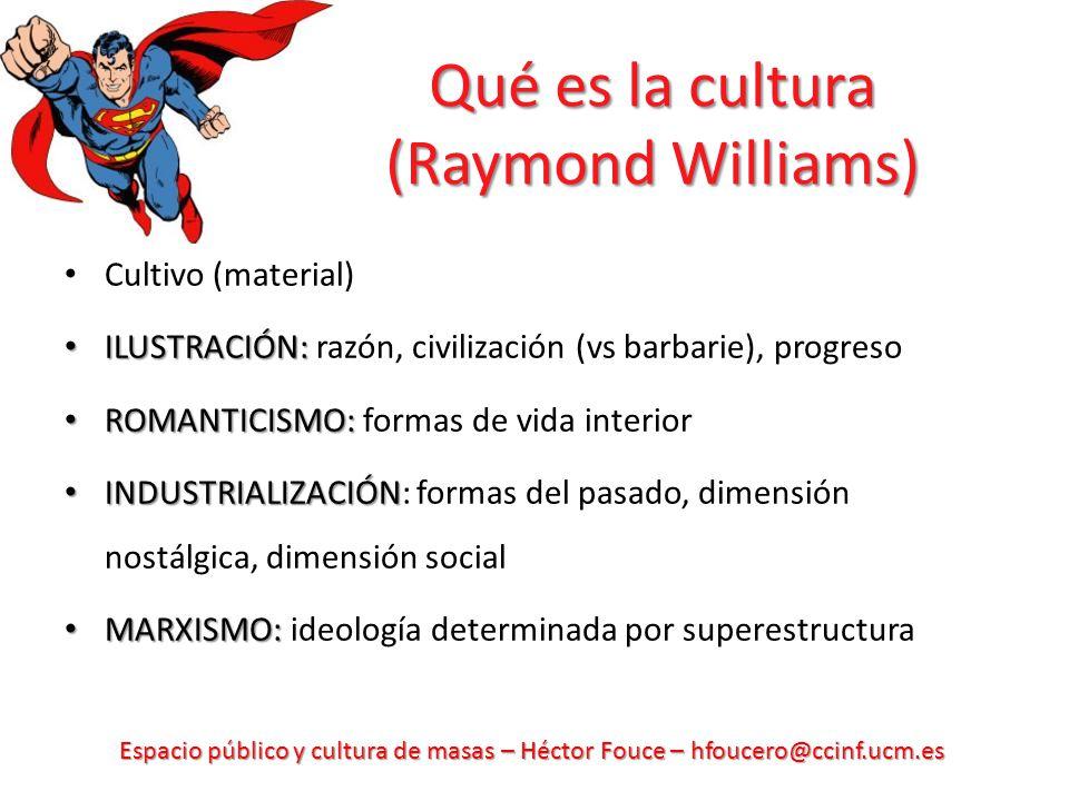 Espacio público y cultura de masas – Héctor Fouce – hfoucero@ccinf.ucm.es Qué es la cultura (Raymond Williams) Cultivo (material) ILUSTRACIÓN: ILUSTRA