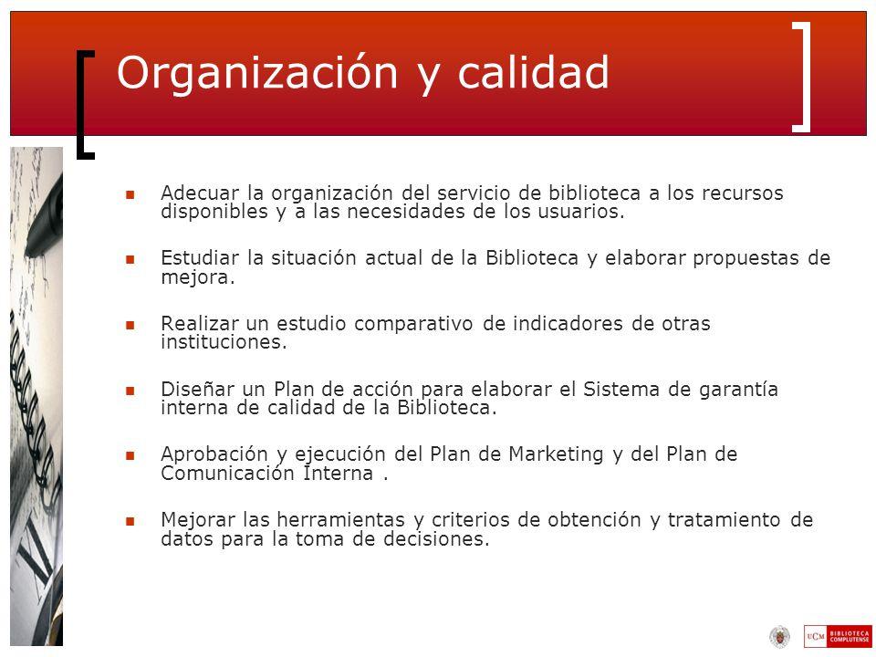 Organización y calidad Adecuar la organización del servicio de biblioteca a los recursos disponibles y a las necesidades de los usuarios.
