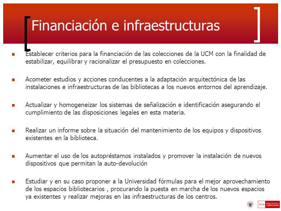 Financiación e infraestructuras Establecer criterios para la financiación de las colecciones de la UCM con la finalidad de estabilizar, equilibrar y racionalizar el presupuesto en colecciones.