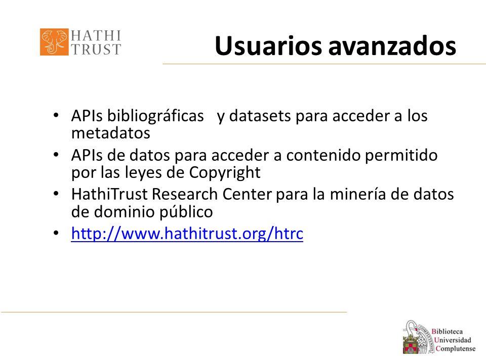 APIs bibliográficas y datasets para acceder a los metadatos APIs de datos para acceder a contenido permitido por las leyes de Copyright HathiTrust Research Center para la minería de datos de dominio público http://www.hathitrust.org/htrc Usuarios avanzados