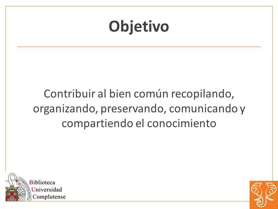 Objetivo Contribuir al bien común recopilando, organizando, preservando, comunicando y compartiendo el conocimiento