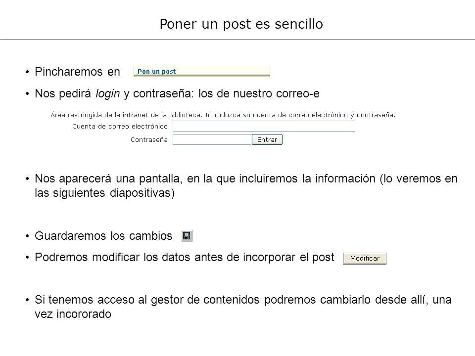 Poner un post es sencillo Pincharemos en Nos pedirá login y contraseña: los de nuestro correo-e Nos aparecerá una pantalla, en la que incluiremos la i