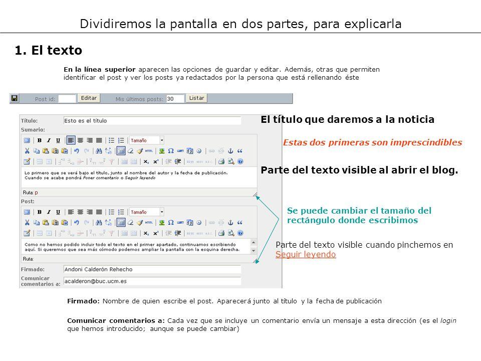 Dividiremos la pantalla en dos partes, para explicarla Parte del texto visible al abrir el blog. El título que daremos a la noticia Se puede cambiar e
