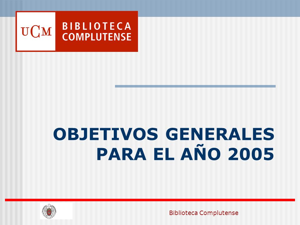 Biblioteca Complutense OBJETIVOS GENERALES PARA EL AÑO 2005