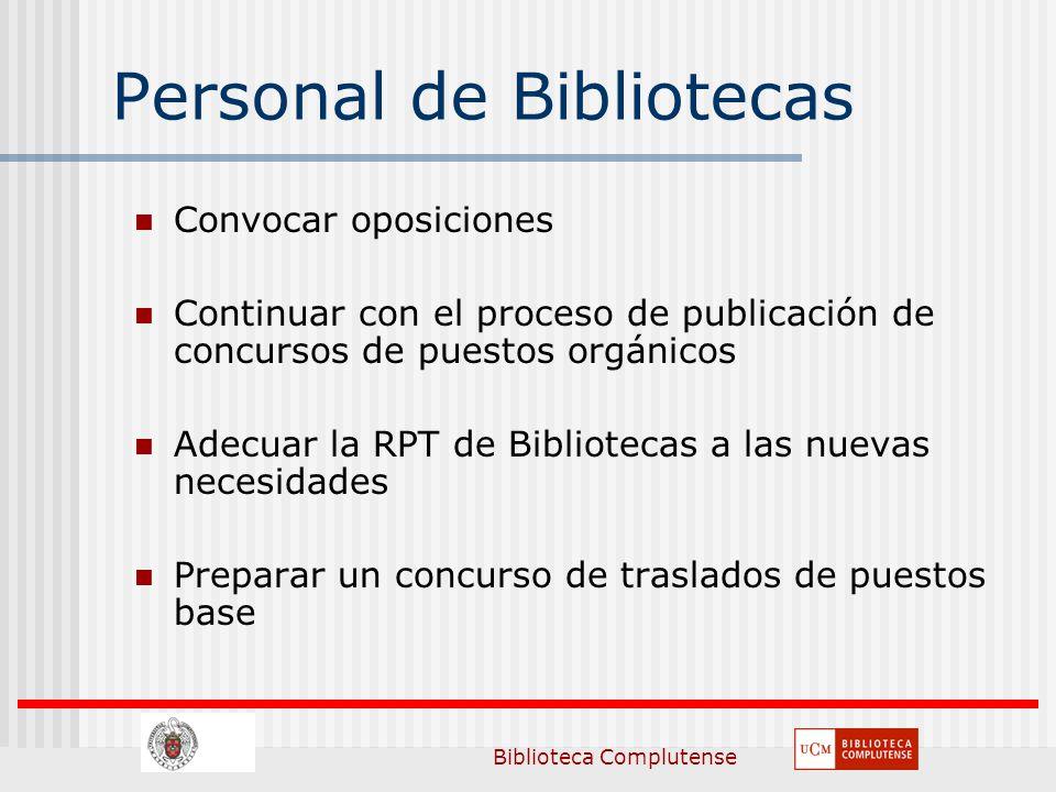 Biblioteca Complutense Personal de Bibliotecas Convocar oposiciones Continuar con el proceso de publicación de concursos de puestos orgánicos Adecuar la RPT de Bibliotecas a las nuevas necesidades Preparar un concurso de traslados de puestos base