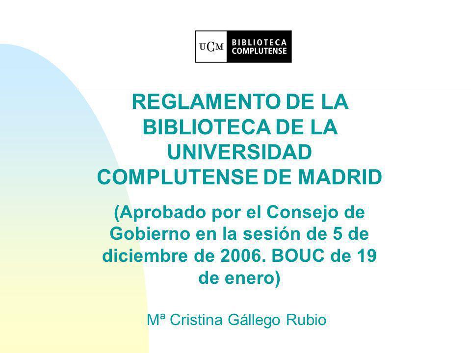 Difusión del Reglamento n Web de la BUC: u http://www.ucm.es/BUCM/intranet/doc7049.pdf http://www.ucm.es/BUCM/intranet/doc7049.pdf n Edición impresa: u Reglamento de la Biblioteca.