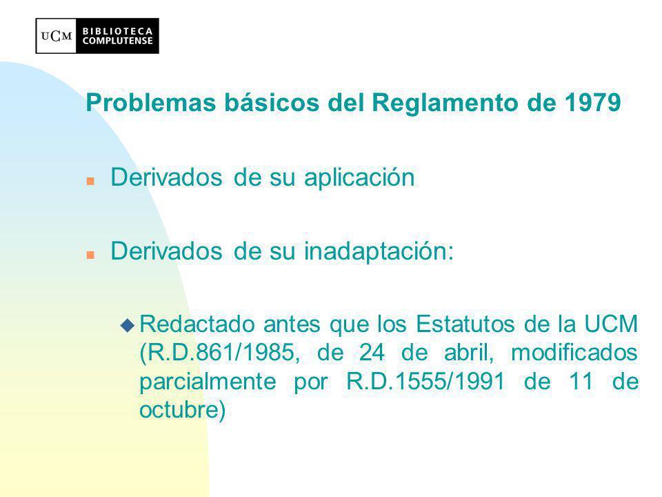 Problemas de contenido del Reglamento de 1979: n Organización y estructura (capítulos I-VI) u Falta de homogeneidad en la denominación de la Biblioteca u Falta de concreción en la definición de la Biblioteca.