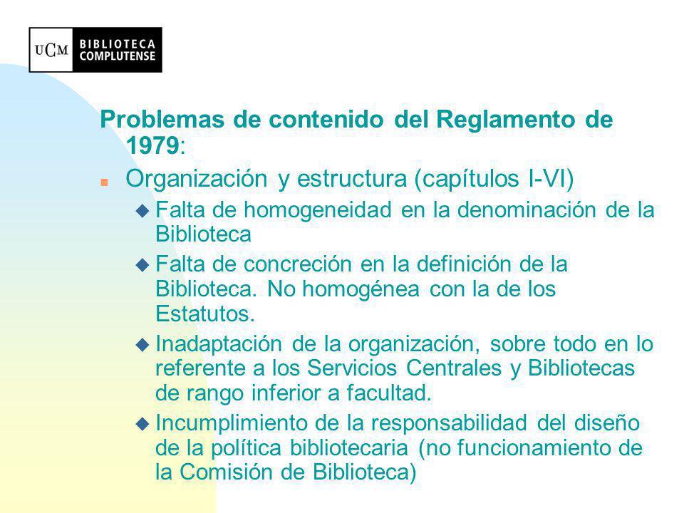 Problemas de contenido del Reglamento de 1979: n Personal (capítulos VII-XI) u Falta de organigrama funcional u Falta de adecuación a RPT y Convenio laboral u Falta de contenido en el capítulo dedicado a los becarios