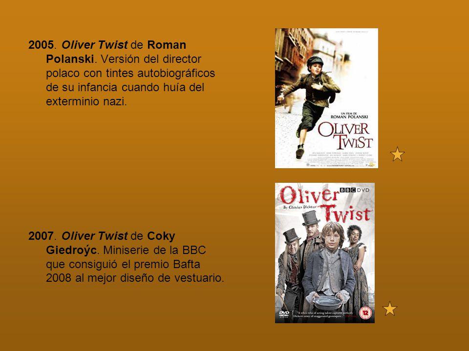 2005. Oliver Twist de Roman Polanski. Versión del director polaco con tintes autobiográficos de su infancia cuando huía del exterminio nazi. 2007. Oli