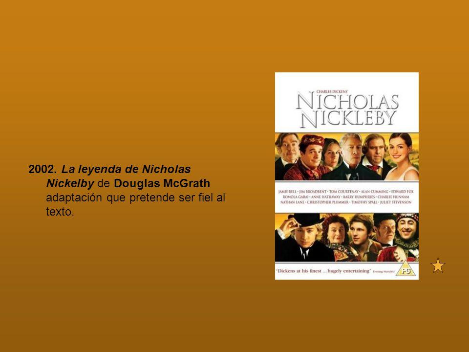 2002. La leyenda de Nicholas Nickelby de Douglas McGrath adaptación que pretende ser fiel al texto.