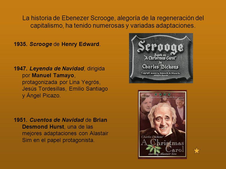 La historia de Ebenezer Scrooge, alegoría de la regeneración del capitalismo, ha tenido numerosas y variadas adaptaciones. 1935. Scrooge de Henry Edwa