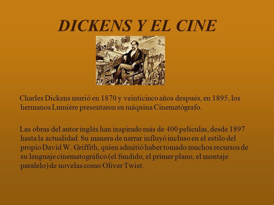DICKENS Y EL CINE Charles Dickens murió en 1870 y veinticinco años después, en 1895, los hermanos Lumière presentaron su máquina Cinematógrafo. Las ob