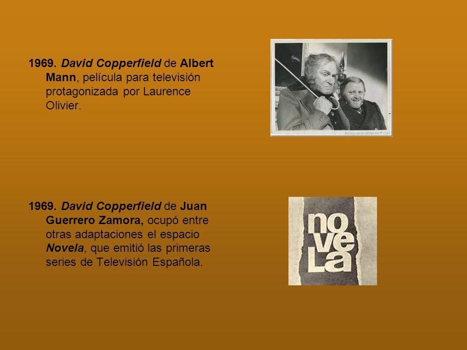 1969. David Copperfield de Albert Mann, película para televisión protagonizada por Laurence Olivier. 1969. David Copperfield de Juan Guerrero Zamora,