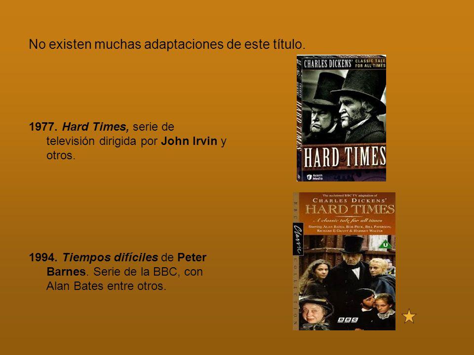 No existen muchas adaptaciones de este título. 1977. Hard Times, serie de televisión dirigida por John Irvin y otros. 1994. Tiempos difíciles de Peter