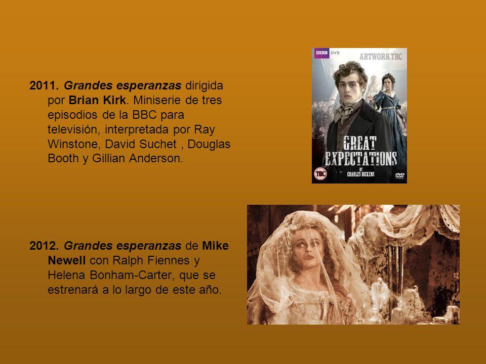 2011. Grandes esperanzas dirigida por Brian Kirk. Miniserie de tres episodios de la BBC para televisión, interpretada por Ray Winstone, David Suchet,