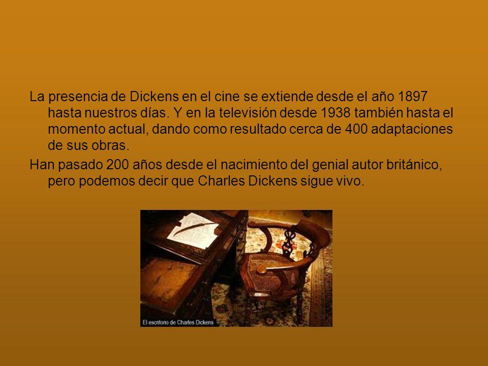 La presencia de Dickens en el cine se extiende desde el año 1897 hasta nuestros días. Y en la televisión desde 1938 también hasta el momento actual, d