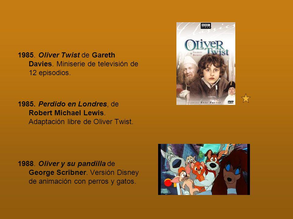 1985. Oliver Twist de Gareth Davies. Miniserie de televisión de 12 episodios. 1985. Perdido en Londres, de Robert Michael Lewis. Adaptación libre de O