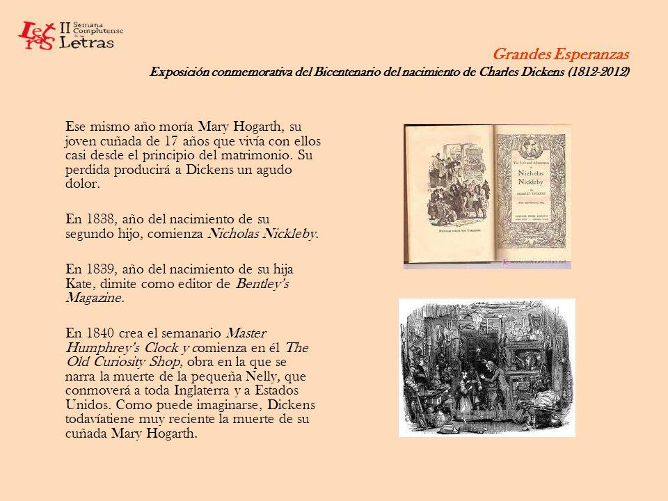 Grandes Esperanzas Exposición conmemorativa del Bicentenario del nacimiento de Charles Dickens (1812-2012) Ese mismo año moría Mary Hogarth, su joven