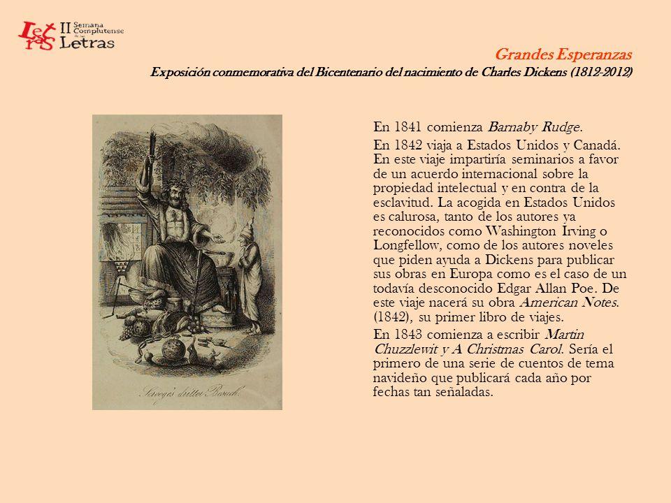 Grandes Esperanzas Exposición conmemorativa del Bicentenario del nacimiento de Charles Dickens (1812-2012) En 1841 comienza Barnaby Rudge. En 1842 via