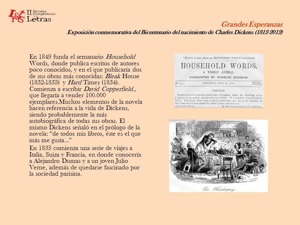Grandes Esperanzas Exposición conmemorativa del Bicentenario del nacimiento de Charles Dickens (1812-2012) En 1849 funda el semanario Household Words,