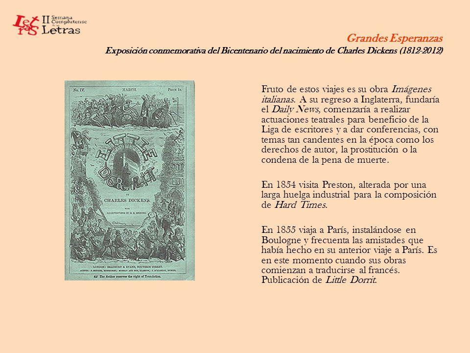 Grandes Esperanzas Exposición conmemorativa del Bicentenario del nacimiento de Charles Dickens (1812-2012) Fruto de estos viajes es su obra Imágenes i