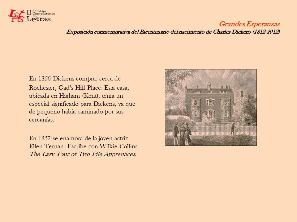 Grandes Esperanzas Exposición conmemorativa del Bicentenario del nacimiento de Charles Dickens (1812-2012) En 1856 Dickens compra, cerca de Rochester,