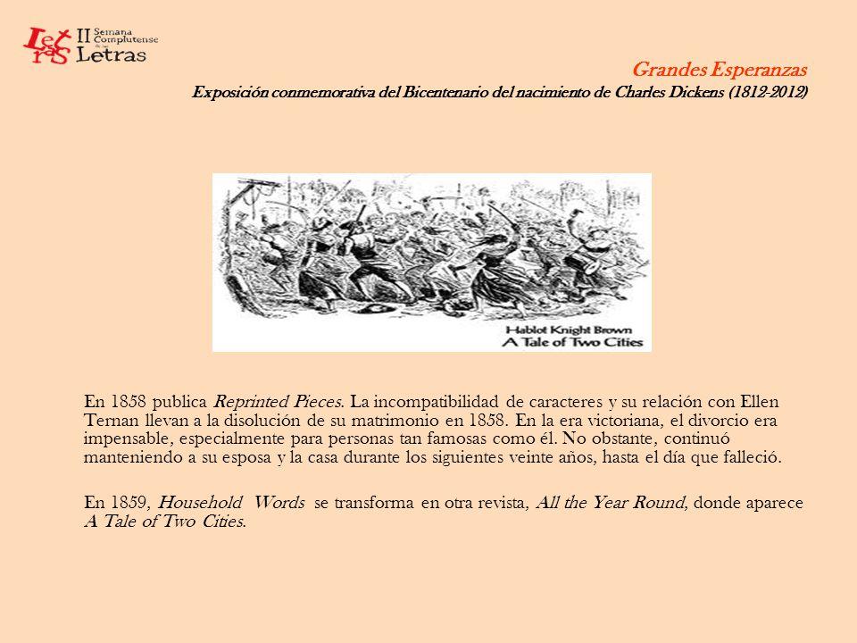 Grandes Esperanzas Exposición conmemorativa del Bicentenario del nacimiento de Charles Dickens (1812-2012) En 1858 publica Reprinted Pieces. La incomp