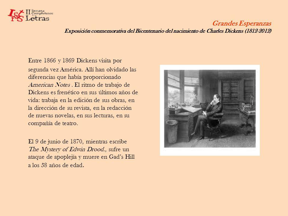 Grandes Esperanzas Exposición conmemorativa del Bicentenario del nacimiento de Charles Dickens (1812-2012) Entre 1866 y 1869 Dickens visita por segund