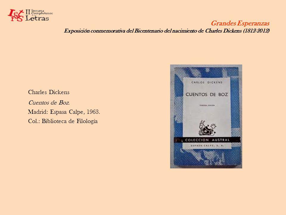 Grandes Esperanzas Exposición conmemorativa del Bicentenario del nacimiento de Charles Dickens (1812-2012) Charles Dickens Cuentos de Boz. Madrid: Esp