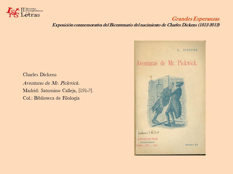 Grandes Esperanzas Exposición conmemorativa del Bicentenario del nacimiento de Charles Dickens (1812-2012) Charles Dickens Aventuras de Mr. Pickwick.