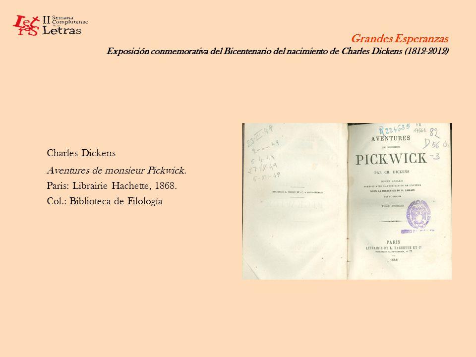 Grandes Esperanzas Exposición conmemorativa del Bicentenario del nacimiento de Charles Dickens (1812-2012) Charles Dickens Aventures de monsieur Pickw