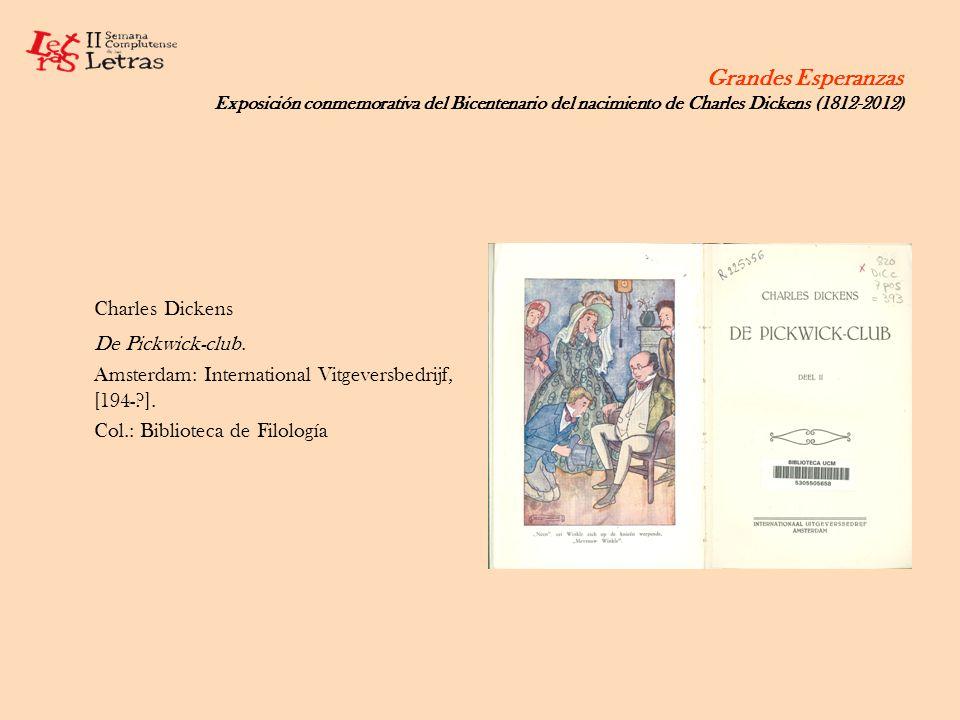 Grandes Esperanzas Exposición conmemorativa del Bicentenario del nacimiento de Charles Dickens (1812-2012) Charles Dickens De Pickwick-club. Amsterdam