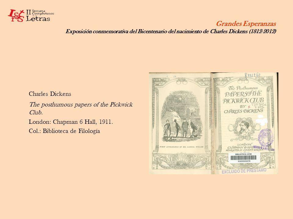 Grandes Esperanzas Exposición conmemorativa del Bicentenario del nacimiento de Charles Dickens (1812-2012) Charles Dickens The posthumous papers of th