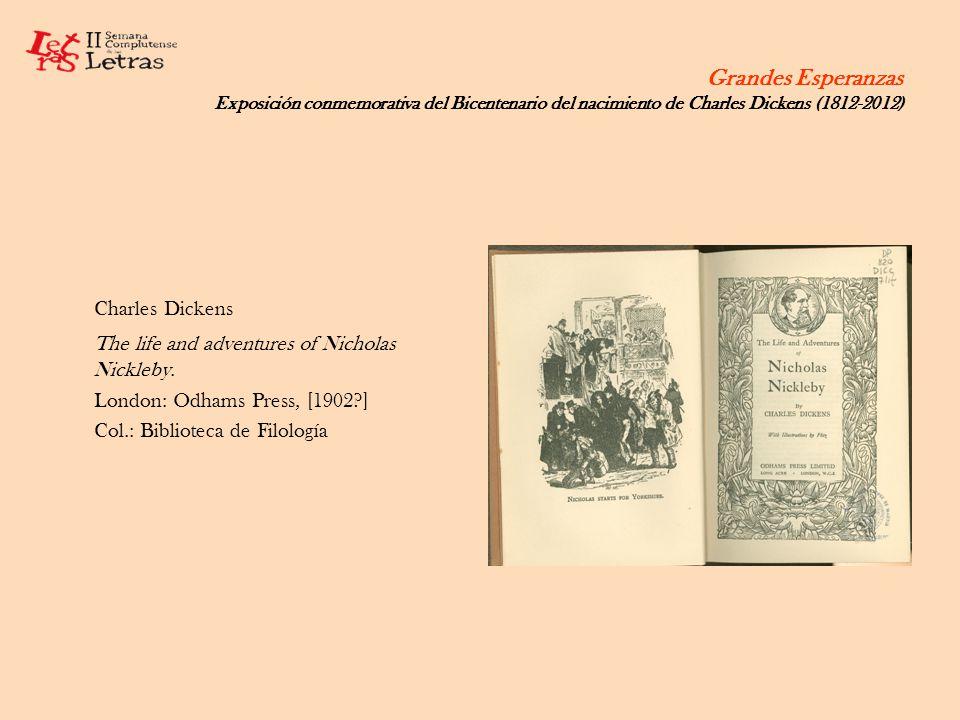 Grandes Esperanzas Exposición conmemorativa del Bicentenario del nacimiento de Charles Dickens (1812-2012) Charles Dickens The life and adventures of