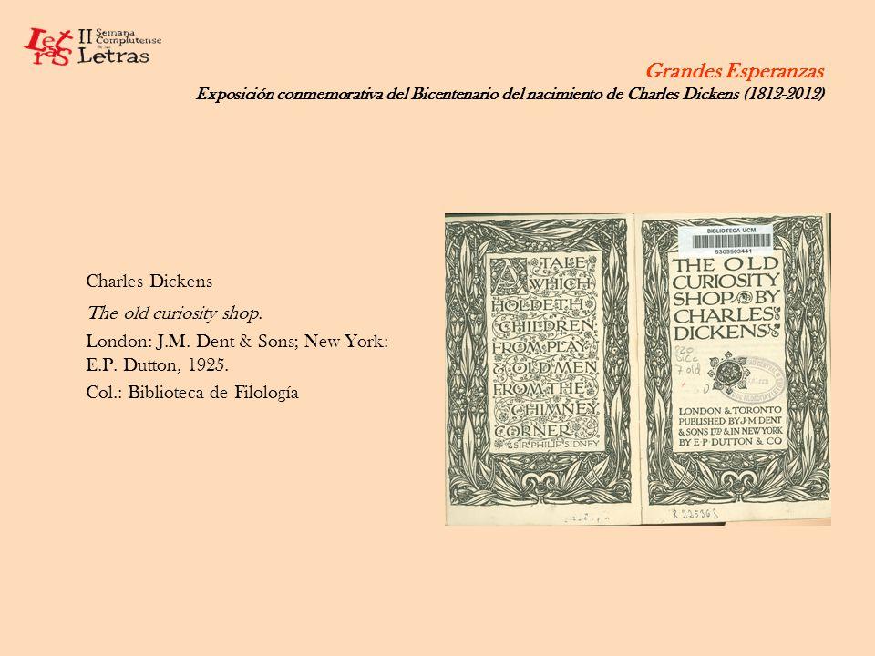 Grandes Esperanzas Exposición conmemorativa del Bicentenario del nacimiento de Charles Dickens (1812-2012) Charles Dickens The old curiosity shop. Lon