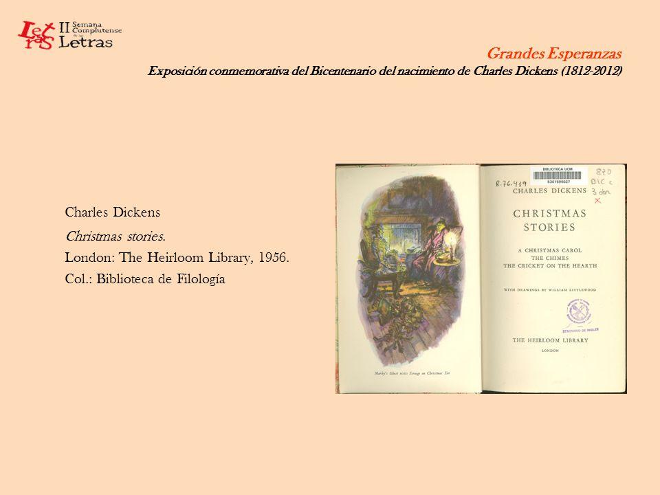 Grandes Esperanzas Exposición conmemorativa del Bicentenario del nacimiento de Charles Dickens (1812-2012) Charles Dickens Christmas stories. London: