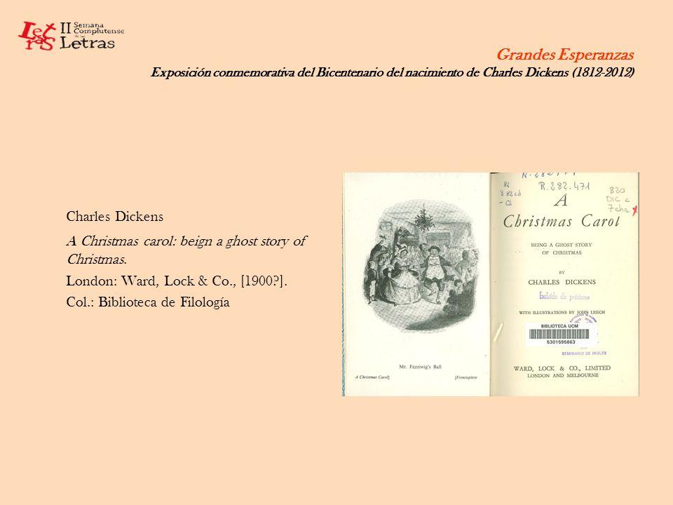 Grandes Esperanzas Exposición conmemorativa del Bicentenario del nacimiento de Charles Dickens (1812-2012) Charles Dickens A Christmas carol: beign a