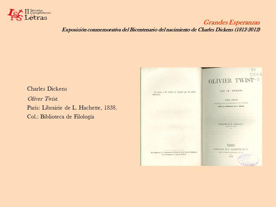 Grandes Esperanzas Exposición conmemorativa del Bicentenario del nacimiento de Charles Dickens (1812-2012) Charles Dickens Oliver Twist. Paris: Librai