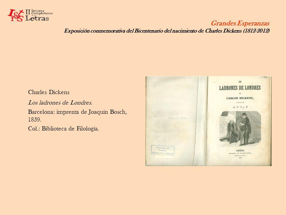 Grandes Esperanzas Exposición conmemorativa del Bicentenario del nacimiento de Charles Dickens (1812-2012) Charles Dickens Los ladrones de Londres. Ba