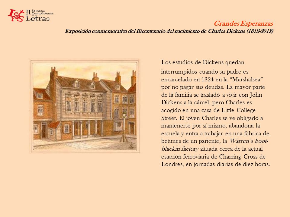 Grandes Esperanzas Exposición conmemorativa del Bicentenario del nacimiento de Charles Dickens (1812-2012) Al salir el padre de la cárcel Dickens vuelve a la escuela a pesar de que su madre, Elizabeth Barrow (1789-1863), era reacia a que dejara la fábrica.