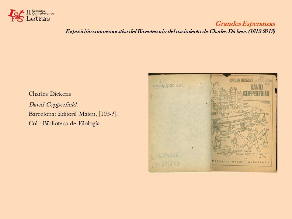 Grandes Esperanzas Exposición conmemorativa del Bicentenario del nacimiento de Charles Dickens (1812-2012) Charles Dickens David Copperfield. Barcelon