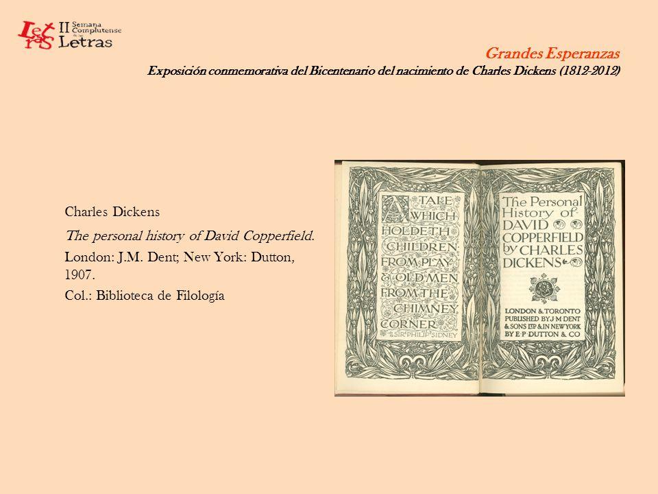 Grandes Esperanzas Exposición conmemorativa del Bicentenario del nacimiento de Charles Dickens (1812-2012) Charles Dickens The personal history of Dav