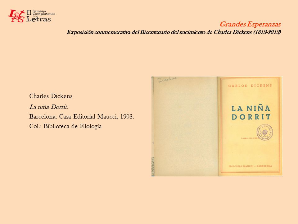 Grandes Esperanzas Exposición conmemorativa del Bicentenario del nacimiento de Charles Dickens (1812-2012) Charles Dickens La niña Dorrit. Barcelona: