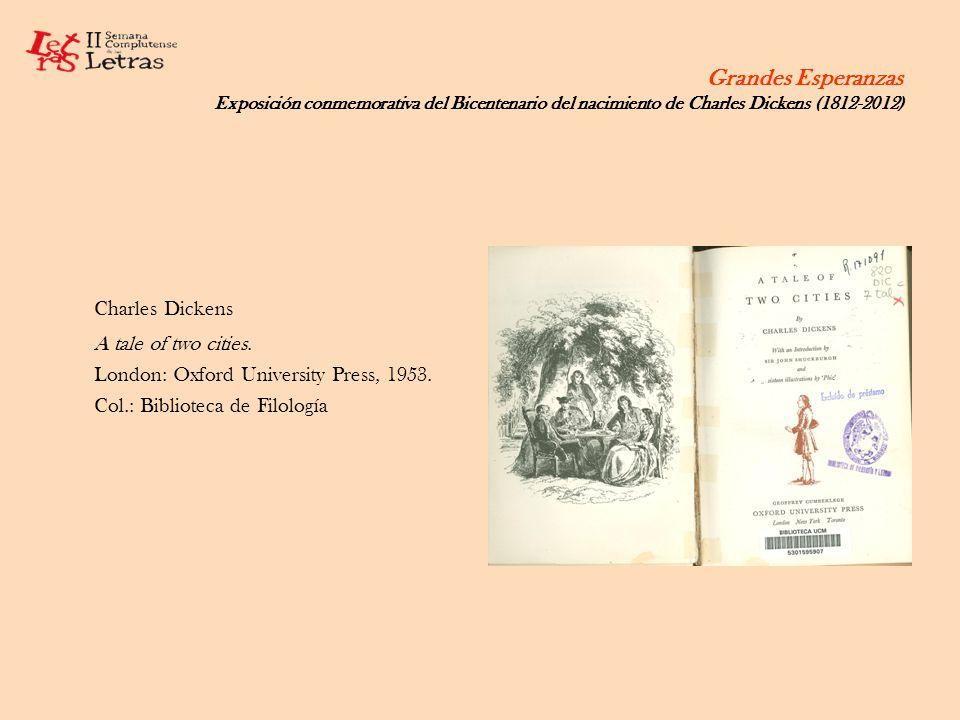 Grandes Esperanzas Exposición conmemorativa del Bicentenario del nacimiento de Charles Dickens (1812-2012) Charles Dickens A tale of two cities. Londo